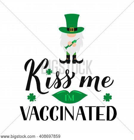 Kiss Me I Am Vaccinated Lettering And Cute Cartoon Gnome Leprechaun. Quarantine St. Patricks Day 202
