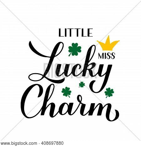 Little Miss Lucky Charm Calligraphy Hand Lettering. Funny St. Patricks Day Quote Typography Poster.
