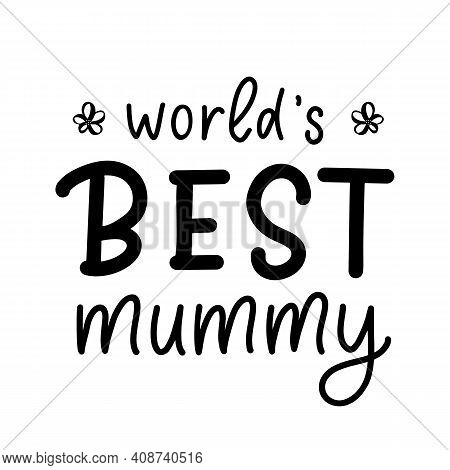 World S Best Mummy, Flower. Happy Mothers Day Quote. Hand Calligraphy Lettering Design. Vector Isola