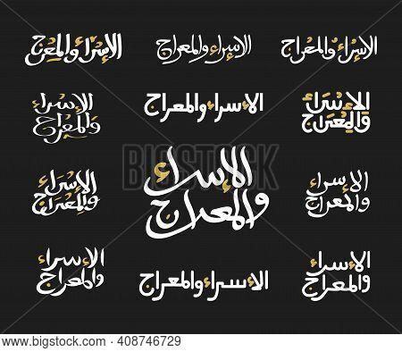 Set Of Isra Mi'raj Calligraphy. Isra' And Mi'raj Arabic Calligraphy. Traditional Type Art For The Ni