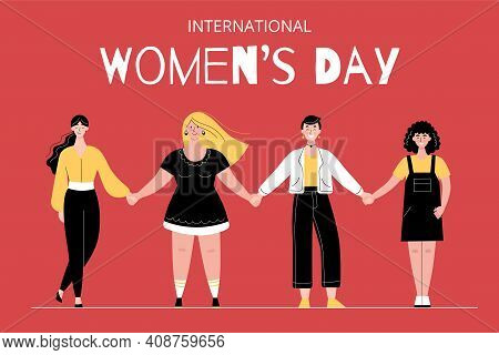 Different Women Stand In A Row And Hold Hands. International Womens Day, 8 March.female Solidarity C