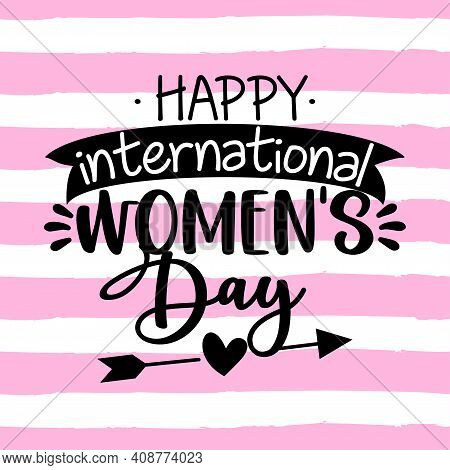 Happy Women's Day - International Womens Day Greeting Card. Calligraphic Handwritten Phrase And Hand