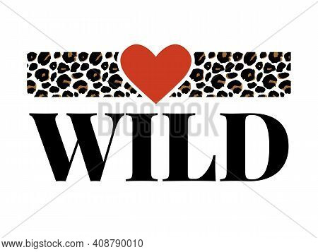 Born To Be Wild T-shirt Animal Fashion Print On Black Background. Pattern With Lettering And Leopard
