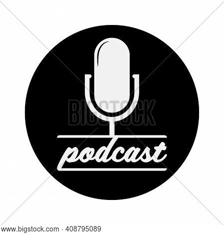 Round Black And White Podcast Icon Or Logo With Recording Microphone Vector Illustration