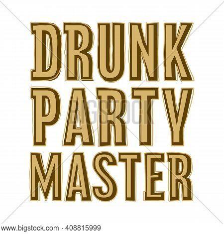 Drunk Party Master Funny Golden Text Vector Illustration