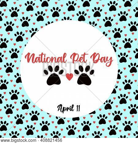 National Pet Day At April 11 Greeting Card, Banner, Post, Template With Round Frame. Vector Pattern