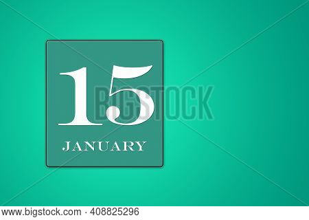 January 15 Is The Fifteenth Day Of The Month Calendar Date, White Tsyfra In Turquoise Frame On A Gre