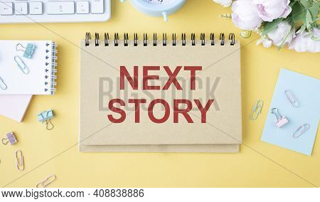 What Next Your Story Concept, Text Next Story On Notebook