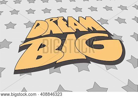 Dream Big Motivation Quote. Decorative Hand Drawn Lettering On Stars Background. Vector Illustration