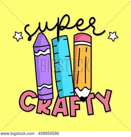 Super Crafty Typography, Vector Illustration Of School Material, Slogan Print