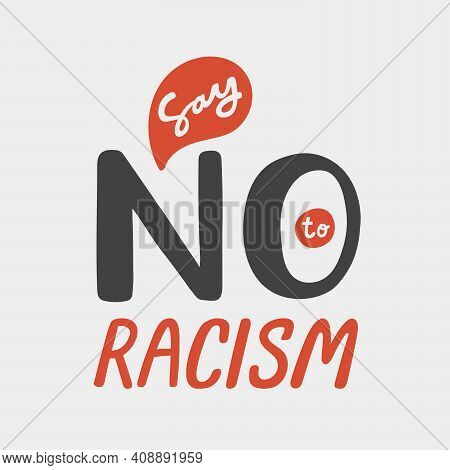 Say No To Racism. Anti Racism Hand Drawn Lettering Poster For Print Or Social Media Content.