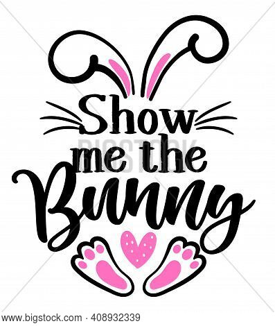 Show Me The Bunny - Cute Easter Bunny Design, Funny Hand Drawn Doodle, Cartoon Easter Rabbit. Good F