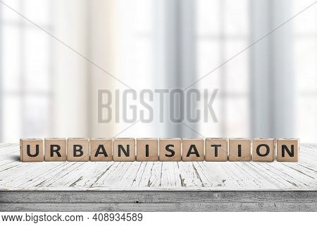 Urbanisation Sign In A Bright Office In A Big City With A Growing Population