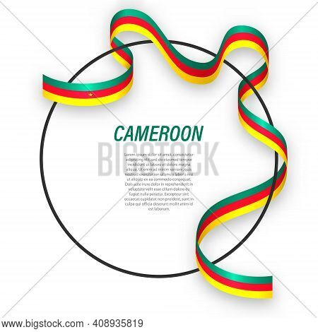 Waving Ribbon Flag Of Cameroon On Circle Frame. Template For Independence Day Poster Design