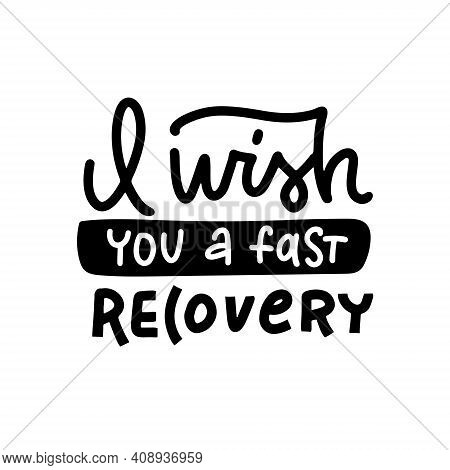 Handwritten Vector Lettering Phrase I Wish You A Fast Recovery. Linear Lettering Calligraphy Style W