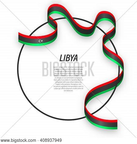 Waving Ribbon Flag Of Libya On Circle Frame. Template For Independence Day Poster Design