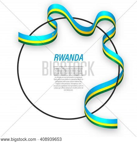 Waving Ribbon Flag Of Rwanda On Circle Frame. Template For Independence Day Poster Design