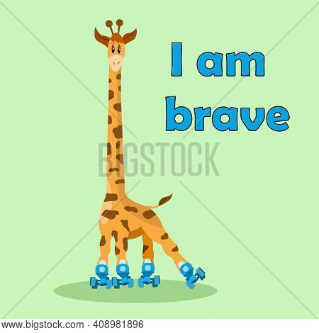 Kids Illustration With Lettering I Am Brave. Funny Cartoon Roller-skating Giraffe. Cute Animal Giraf