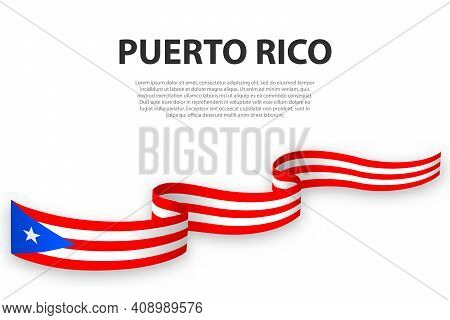 Waving Ribbon Or Banner With Flag Of Puerto Rico. Template For Independence Day Poster Design