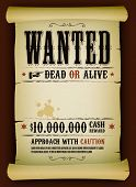 Illustration of a vintage old wanted placard poster template on parchment scroll with dead or alive inscription cash reward like in far west and western movies poster