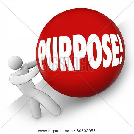 Purpose word on red ball rolled uphill by a man, person or worker to illustrate a goal, mission or objective in work, career or life