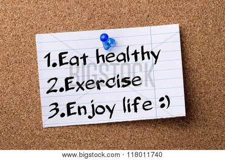 1. Eat Healthy 2.exercise 3.enjoy Life :) - Teared Note Paper  Pinned On Bulletin Board