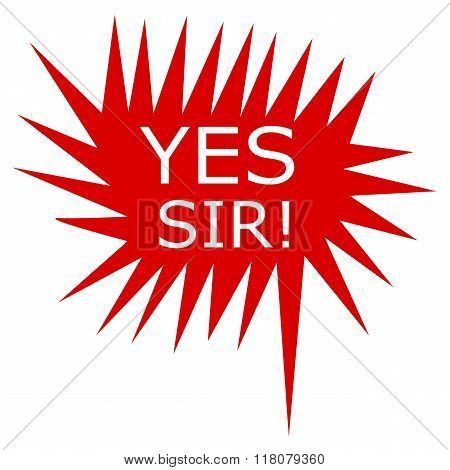 Yes Sir White Stamp Text On Red Speech Bubble