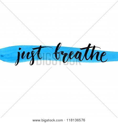 Just breathe, inspirational vector lettering