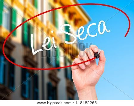 Man Hand Writing Lei Seca (prohibition Alcohol Law N Portuguese) With Black Marker On Visual Screen