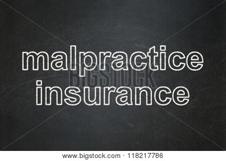 Insurance concept: Malpractice Insurance on chalkboard background