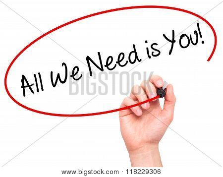Man Hand Writing  All We Need Is You!  With Black Marker On Visual Screen