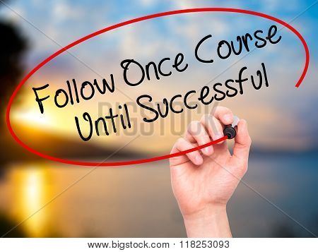 Man Hand Writing Follow Once Course Until Successful With Black Marker On Visual Screen