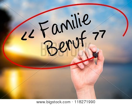 Man Hand Writing Familie Beruf (family Occupation In German) With Black Marker On Visual Screen