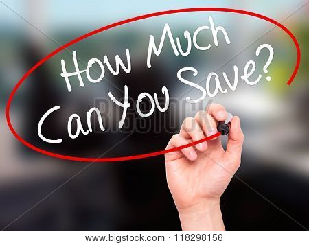 Man Hand Writing How Much Can You Save? With Black Marker On Visual Screen