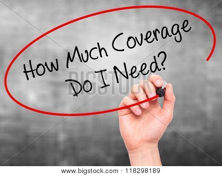 Man Hand Writing How Much Coverage Do I Need? With Black Marker On Visual Screen