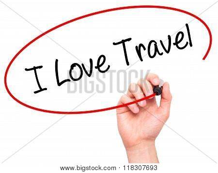 Man Hand Writing I Love Travel With Black Marker On Visual Screen