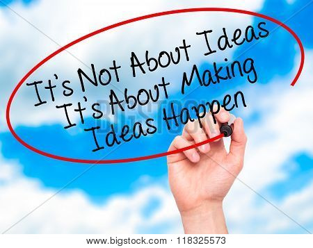 Man Hand Writing It's Not About Ideas Its About Making Ideas Happen  With Black Marker On Visual Scr