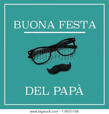 the sentence buona festa del papa, happy fathers day in italian, and a pair of black eyeglasses and a moustache forming a man face, against a green background