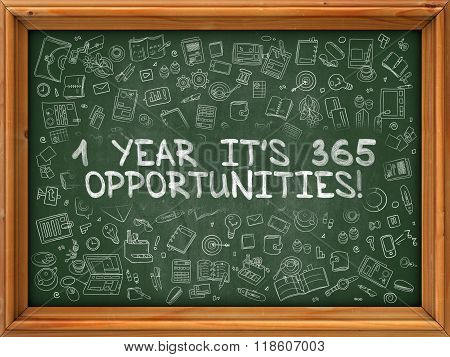 Hand Drawn 1 Year Its 365 Opportunities on Green Chalkboard.