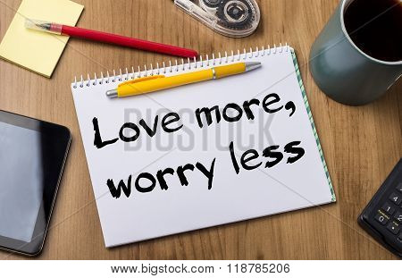 Love More, Worry Less - Note Pad With Text