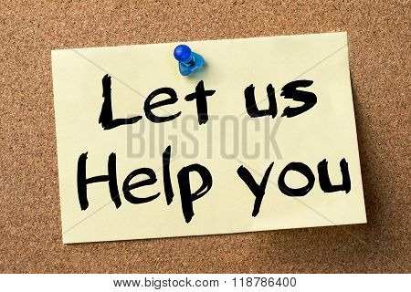 Let Us Help You - Adhesive Label Pinned On Bulletin Board