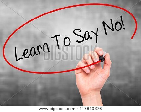 Man Hand Writing Learn To Say No!  With Black Marker On Visual Screen