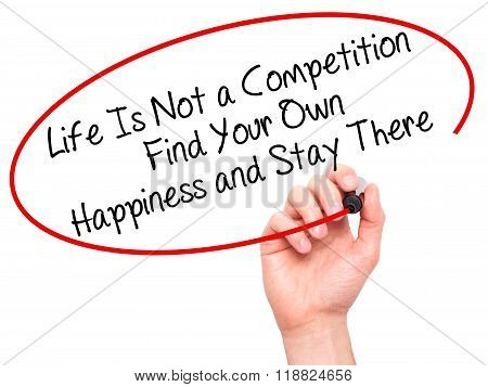 Man Hand Writing Life Is Not A Competition Find Your Own Happiness And Stay There  With Black Marker