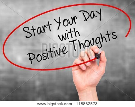 Man Hand Writing Start Your Dat With Positive Thoughts With Black Marker On Visual Screen