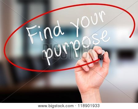 Man Hand Writing Find Your Purpose With Marker On Transparent Wipe Board