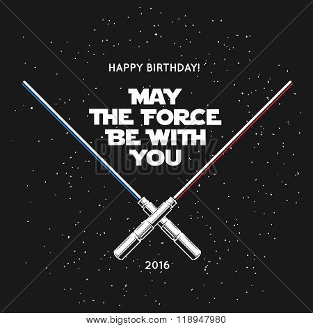 Greeting card for birthday with crossed laser swords and quote. May the force be with you. Vintage v