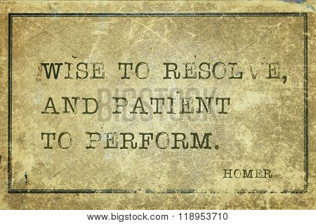 Wise to resolve and patient to perform - ancient Greek poet Homer quote printed on grunge vintage cardboard poster