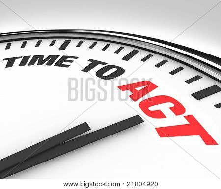 White clock with words Time to Act, representing either the desire to perform in acting or the need to jump into action and perform a task working toward a goal