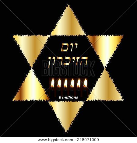 International Holocaust Remembrance Day on 27 January. The Golden Jewish Star. Six burning candles for 6 million dead. Gold inscription in Hebrew Yom Azikaron in translation Day of Memory. Vector illustration on black background