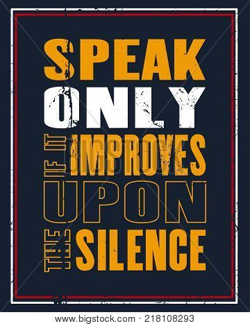 Inspiring motivation quote with text Speak Only If It Improves Upon The Silence. Vector typography poster and t-shirt design concept. Distressed old metal sign texture.